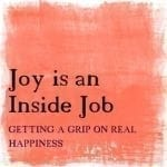 Joy-is-an-Inside-Job